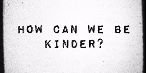 How can we be KINDer?