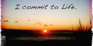 I commit to Life.
